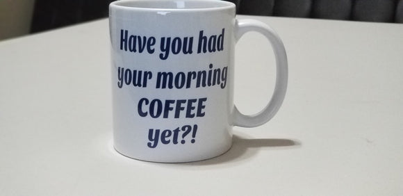 Have you had your morning coffee yet?! 11 oz Coffee Mug | Birthday Coffee Cup | Gift Coffee Mug | Coffee Cup| Morning Coffee Cup | Coffee - customgiftstore.com