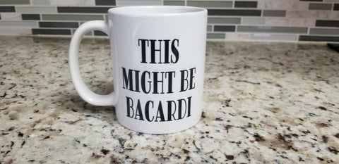 This Might Be Bacardi 11 oz Coffee Mug | Gift for dad | Father's Day | Birthday Coffee Cup | Gift Coffee Mug | Coffee Cup| Coffee Cups