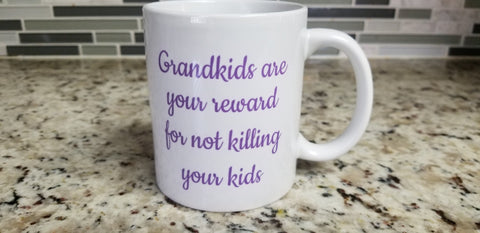 Grandkids are your reward for not killing your kids - customgiftstore.com
