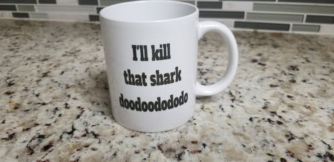 I'll Kill that shark doodoodododo 11 oz Coffee Mug | Funny Coffee Mug | Gift for parents | Gift Coffee Mug | Coffee Cup| Coffee Cups | Mugs