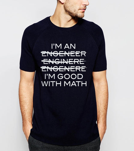 Funny Slogan Men T-Shirt I'm An Engineer I'm Good With Math Letters Casual O-Neck Tshirt 2019 New Summer Hip Hop Style Tops Tees
