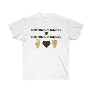 Unisex Ultra Cotton Tee Nothing Changes