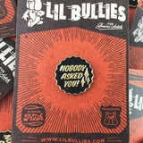 'Nobody Asked' Lapel Pin - Lil Bullies   - 5