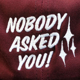'Nobody Asked You' StrapBack Hat (Burgundy)