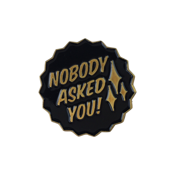 'Nobody Asked' Lapel Pin