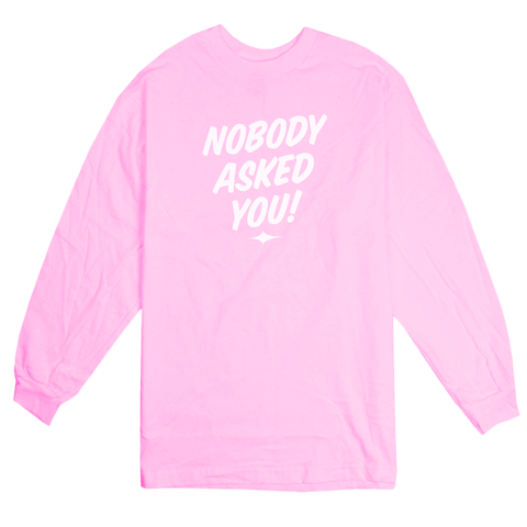 'Nobody Asked You' LongSleeve T-Shirt (Light Pink)