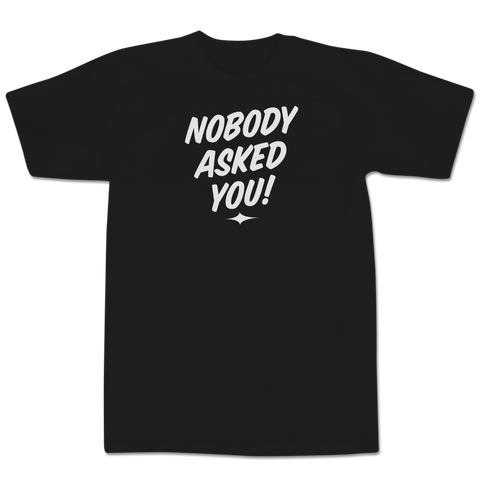 'Nobody Asked You' T-Shirt (Black)