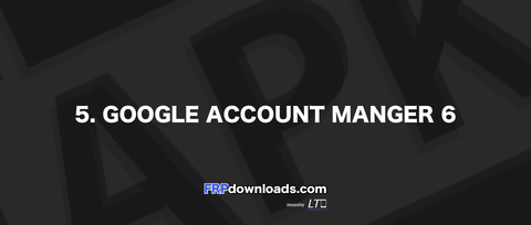 5. Google Account Manager 6