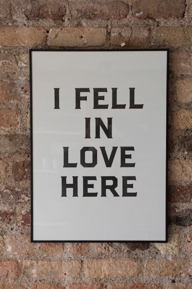 I Fell In Love Here Print