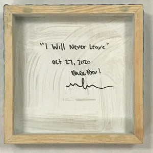 "I Will Never Leave 8""x8"""