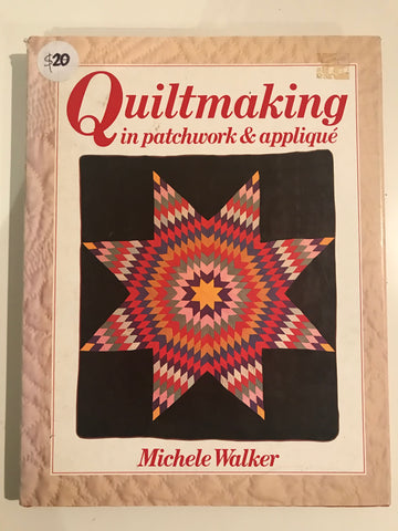 Quiltmaking in Patchwork & Applique by Michele Walker
