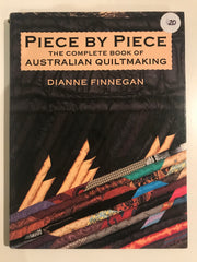 Piece by Piece, the Complete Book of Australian Quiltmaking by Dianne Finnegan