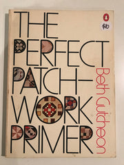 The Perfect Patchwork Primer by Beth Gutcheon