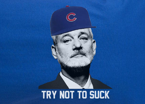 Chicago Cubs Bill Murray I ain't afraid of goat try not to suck tee t-shirt joe maddon parody