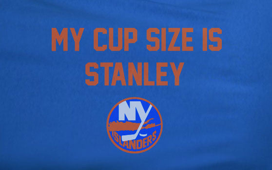 Blue My Cup Size is Stanley Stanly NY New York Islanders Hockey Tee Tshirt T-Shirt
