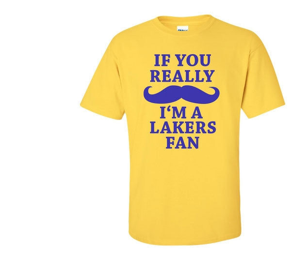 Gold Custom 1 Color If You Really Mustache I'm a LA Los Angeles Lakers Fan Tee Tshirt T-Shirt