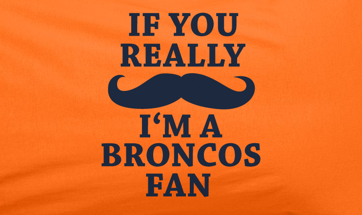 Orange Custom 1 Color If You Really Mustache I'm a Denver Broncos Fan Tee Tshirt T-Shirt