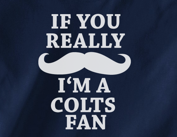 Navy Custom 1 Color If You Really Mustache I'm a Indianapolis Colts Fan Tee Tshirt T-Shirt