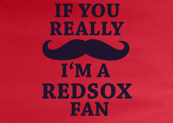 Red Custom 1 Color If You Really Mustache I'm A Boston Redsox Baseball Tee Tshirt T-Shirt