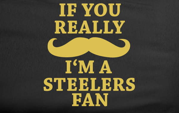 Black Custom 1 Color If You Really Mustache I'm a Pittsburgh Steelers Fan Tee Tshirt T-Shirt