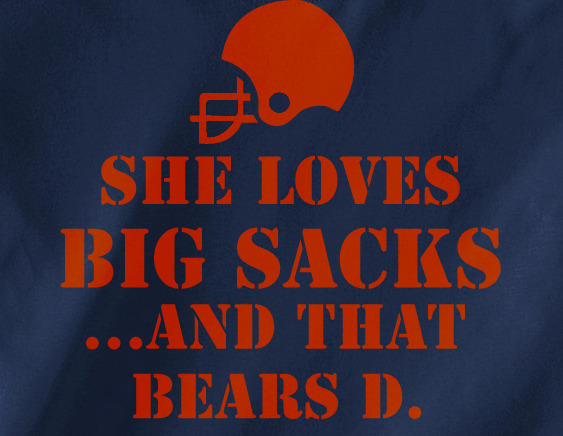 She Loves Big Sacks and that Chicago Bears D Defense Tee Tshirt T-Shirt