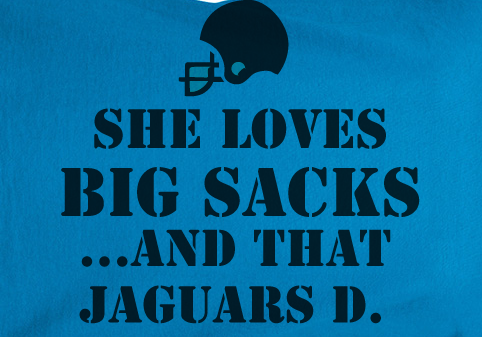 Funny She Loves Big Sacks and that Jacksonville Jaguars D Defense Tee Tshirt T-Shirt