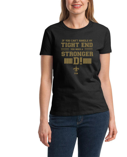Black If can't handle tight end you need stronger D New Orleans Saints Tee Tshirt T-Shirt