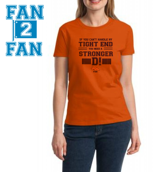 Orange If can't handle tight end you need stronger D Defense Denver Broncos Tee Tshirt T-Shirt