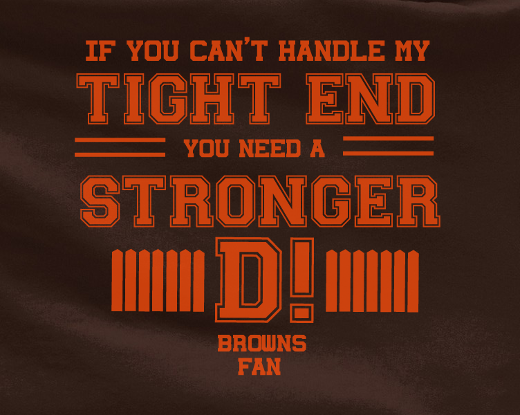Brown If can't handle tight end you need stronger D Cleveland Browns Tee Tshirt T-Shirt