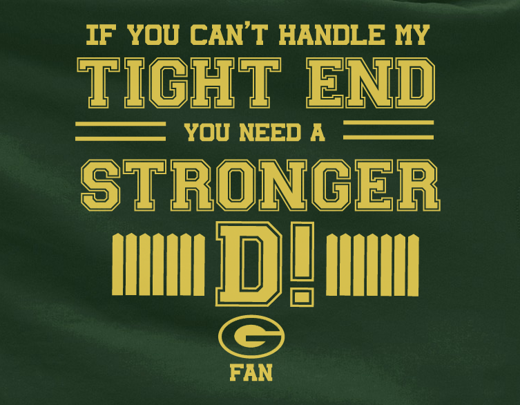 Green If can't handle tight end you need stronger D Defense Green Bay Packers Tee Tshirt T-Shirt