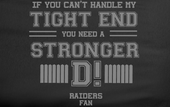 Black If can't handle tight end you need stronger D Oakland Raiders Tee Tshirt T-Shirt