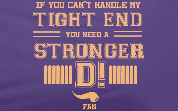 Purple If can't handle tight end you need stronger D Minnesota Vikings Tee Tshirt T-Shirt