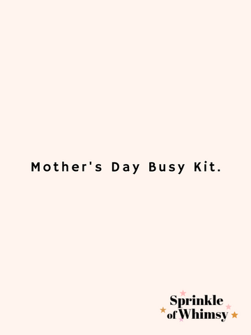 Mother's Day Busy Kit.