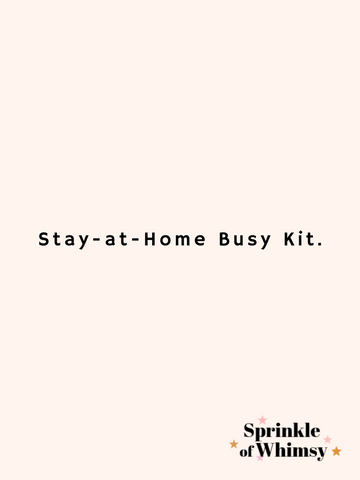 Stay-at-Home Busy Kit.