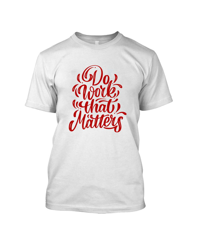 Crazywears Mens T-Shirt- Do Work That Matters