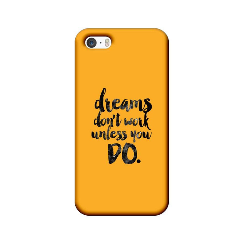 Apple iPhone 5 / 5s / SE Mobile Cover Printed Designer Case Dreams Don't Work Unless You Do