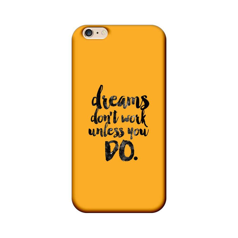 Apple iPhone 6 / 6s Mobile Cover Printed Designer Case Dreams Don't Work Unless You Do