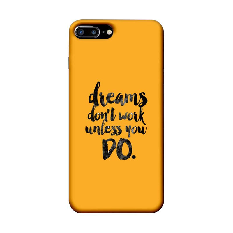 Apple iPhone 7 Plus Mobile Cover Printed Designer Case Dreams Don't Work Unless You Do
