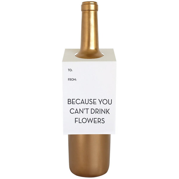 BECAUSE YOU CAN'T DRINK FLOWERS WINE & SPIRIT TAG