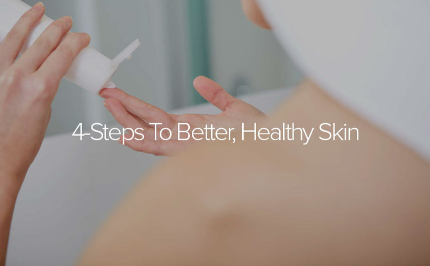 4-Steps To Better, Healthy Skin