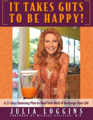 It Takes Guts To Be Happy: A 21 Day Cleansing Plan To Heal Your Belly & Recharge Your Life