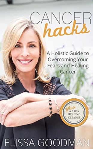 Cancer Hacks: A Holistic Guide to Overcoming Your Fears and Healing Cancer