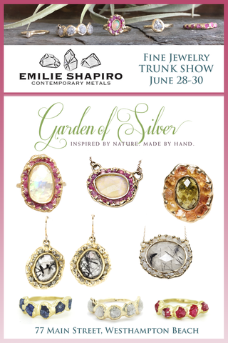 Emilie Shapiro Fine Jewelry Trunk Show at Garden of Silver in Westhampton Beach on June 28-30, 2019