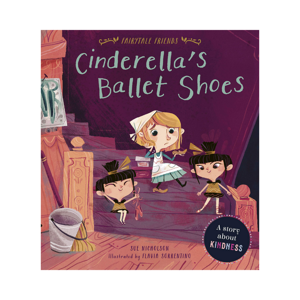 Fairytale Friends: Cinderella's Ballet Shoes - A Story About Kindness (Paperback)