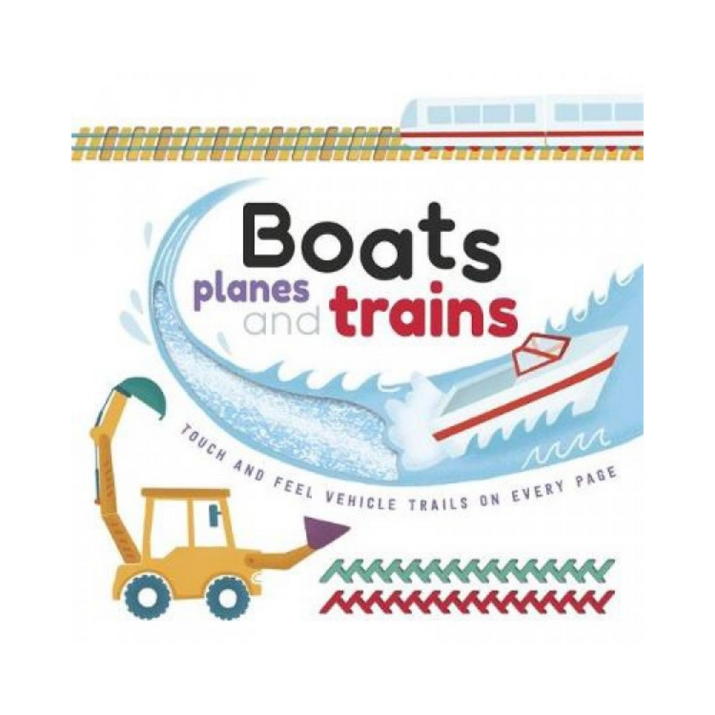 Touch And Feel : Boats. Planes And Trains (Board Book)