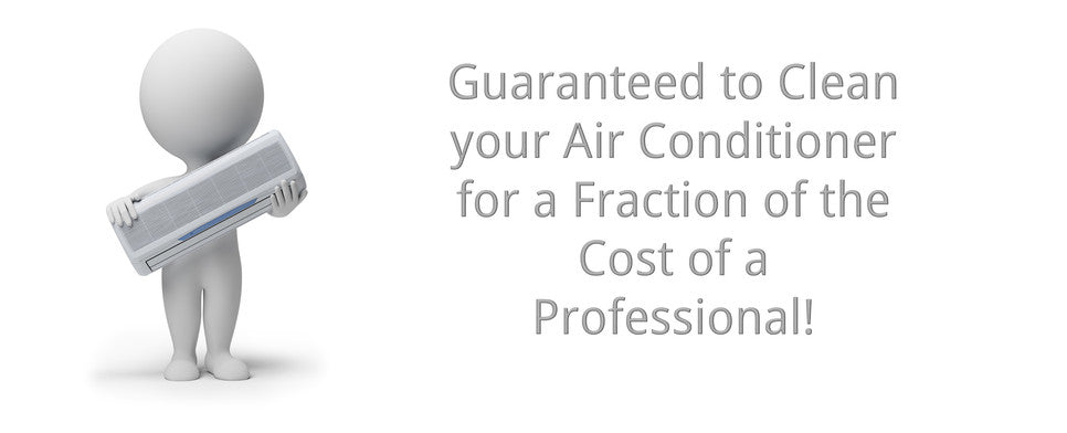 Guaranteed to Clean your Air Conditioner for a Fraction of the Cost of a Professional!