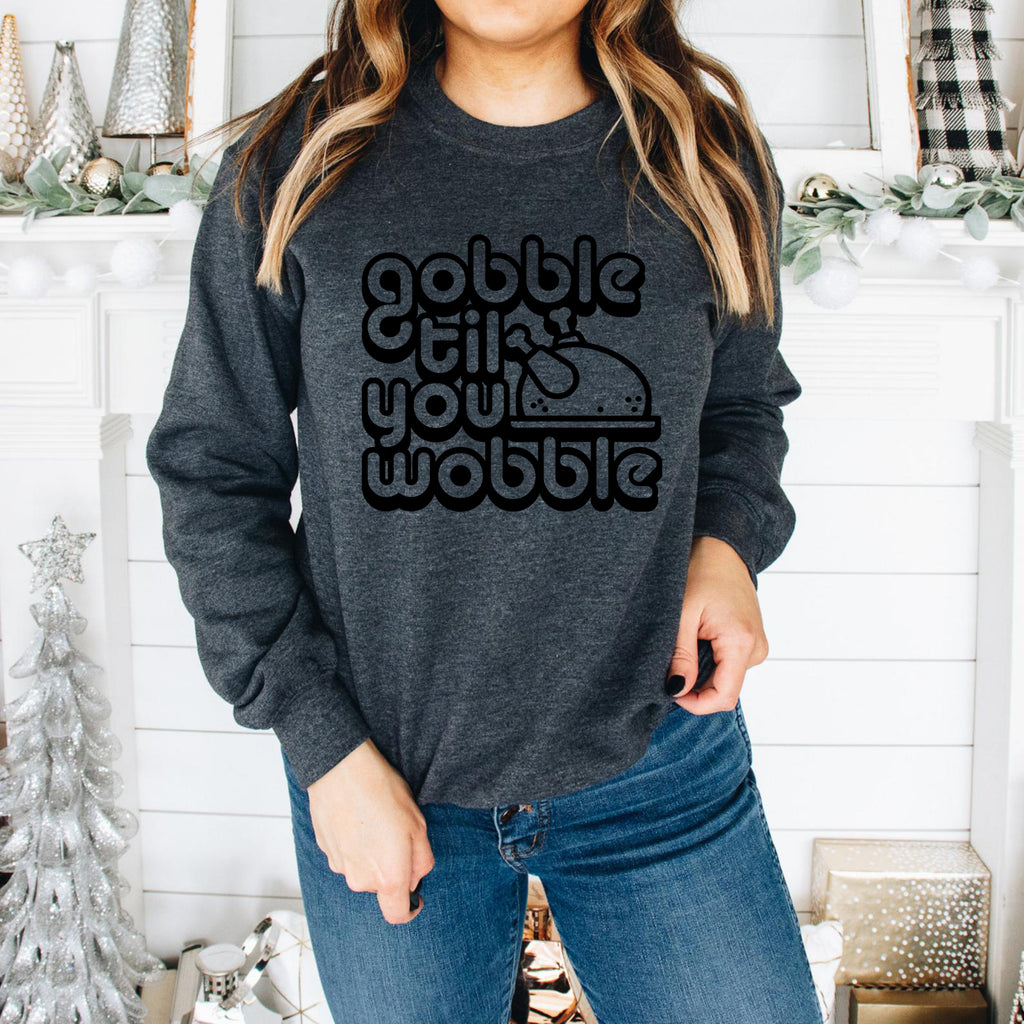 Gobble til you Wobble Sweatshirt