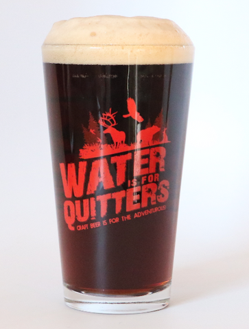 Pint Glass- Water is for Quitters