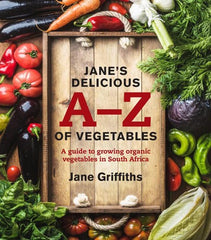 Jane's Delicious A-Z of Vegetables - A Guide to growing organic vegetables in South Africa book