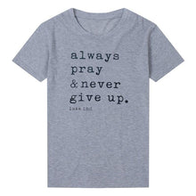 Load image into Gallery viewer, Always Pray Never Give Up T Shirt - SWANBOUTIQ